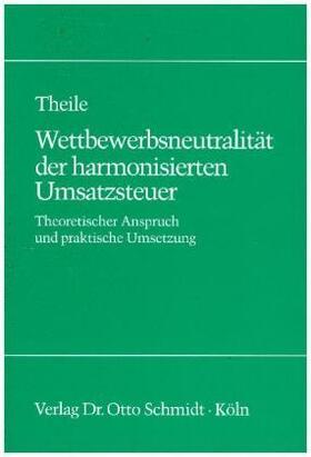 Theile | Wettbewerbsneutralität der harmonisierten Umsatzsteuer | Buch | sack.de