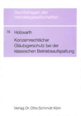 Holzwarth   Konzernrechtlicher Gläubigerschutz bei der klassischen Betriebsaufspaltung   Buch   sack.de