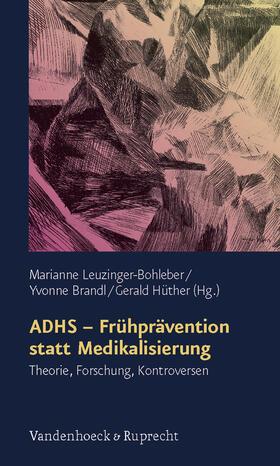 Leuzinger-Bohleber / Hüther / Brandl | ADHS, Frühprävention statt Medikalisierung | Buch | sack.de