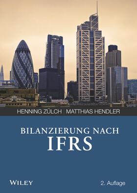 Zülch / Hendler | Bilanzierung nach International Financial Reporting Standards (IFRS) | Buch | Sack Fachmedien