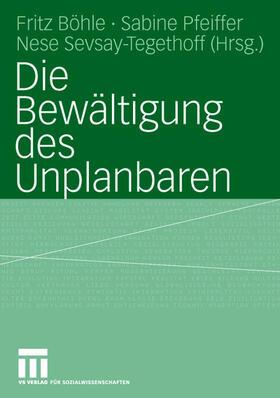 Böhle / Pfeiffer / Sevsay-Tegethoff   Die Bewältigung des Unplanbaren   Buch   sack.de