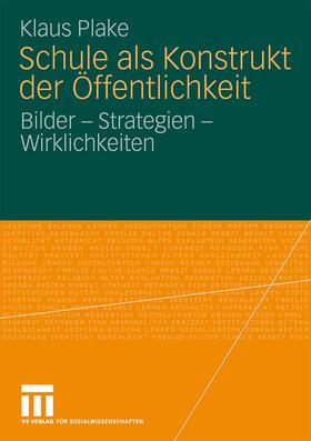 Plake   Schule als Konstrukt der Öffentlichkeit   Buch   sack.de