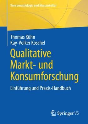 Kühn / Koschel | Qualitative Markt- und Konsumforschung | Buch | Sack Fachmedien