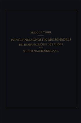 Thiel | Röntgendiagnostik des Schädels bei Erkrankungen des Auges und Seiner Nachbarorgane | Buch | sack.de