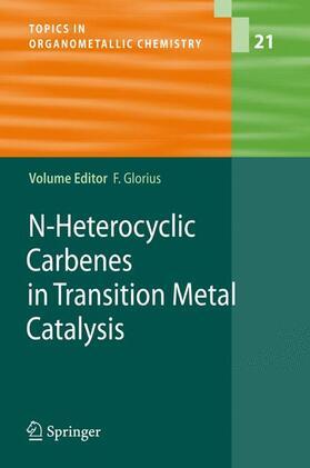 Glorius | N-Heterocyclic Carbenes in Transition Metal Catalysis | Buch | sack.de