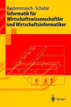 Rautenstrauch / Schulze   Informatik für Wirtschaftswissenschaftler und Wirtschaftsinformatiker   Buch   sack.de