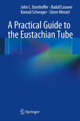 Dornhoffer / Leuwer / Schwager | A Practical Guide to the Eustachian Tube | Buch | sack.de