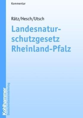 Rätz / Hesch / Utsch | Landesnaturschutzgesetz Rheinland-Pfalz | Buch | sack.de