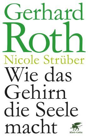 Roth / Strüber   Wie das Gehirn die Seele macht   Buch   sack.de
