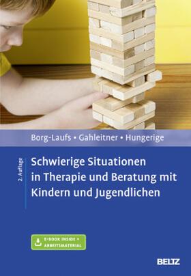 Borg-Laufs / Gahleitner / Hungerige | Schwierige Situationen in Therapie und Beratung mit Kindern und Jugendlichen | Buch | sack.de