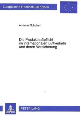 Schubert | Die Produkthaftpflicht im internationalen Luftverkehr und deren Versicherung | Buch | sack.de