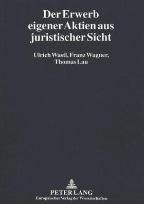 Wastl / Wagner / Lau | Der Erwerb eigener Aktien aus juristischer Sicht | Buch | sack.de