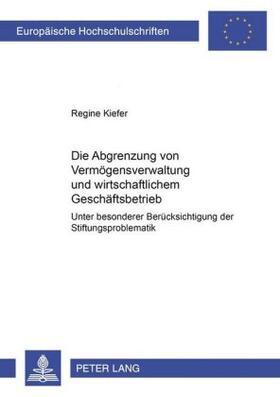 Kiefer | Die Abgrenzung von Vermögensverwaltung und wirtschaftlichem Geschäftsbetrieb | Buch | sack.de