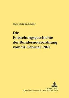 Schüler | Die Entstehungsgeschichte der Bundesnotarordnung vom 24. Februar 1961 | Buch | sack.de