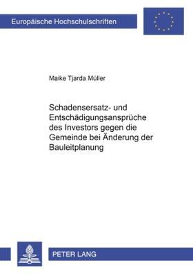 Müller | Schadensersatz- und Entschädigungsansprüche des Investors gegen die Gemeinde bei Änderung der Bauleitplanung | Buch | sack.de