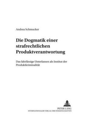 """Schmucker   Die """"Dogmatik"""" einer strafrechtlichen Produktverantwortung   Buch   sack.de"""