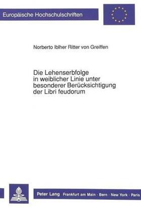 Iblher Ritter v. Greiffen | Die Lehenserbfolge in weiblicher Linie unter besonderer Berücksichtigung der Libri feudorum | Buch | sack.de
