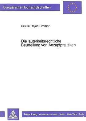 Trojan-Limmer | Die lauterkeitsrechtliche Beurteilung von Anzapfpraktiken | Buch | sack.de