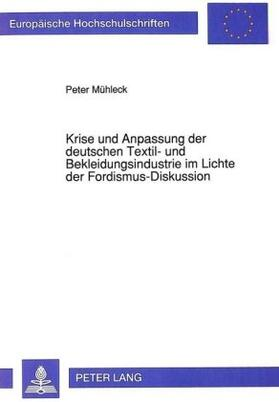 Mühleck | Krise und Anpassung der deutschen Textil- und Bekleidungsindustrie im Lichte der Fordismus-Diskussion | Buch | sack.de