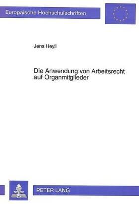 Heyll   Die Anwendung von Arbeitsrecht auf Organmitglieder   Buch   sack.de