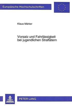 Märker   Vorsatz und Fahrlässigkeit bei jugendlichen Straftätern   Buch   sack.de