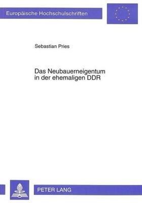 Pries | Das Neubauerneigentum in der ehemaligen DDR | Buch | sack.de