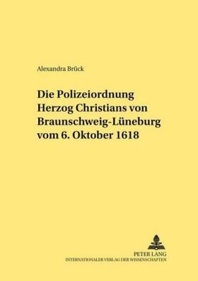 Brück | Die Polizeiordnung Herzog Christians von Braunschweig-Lüneburg vom 6. Oktober 1618 | Buch | sack.de