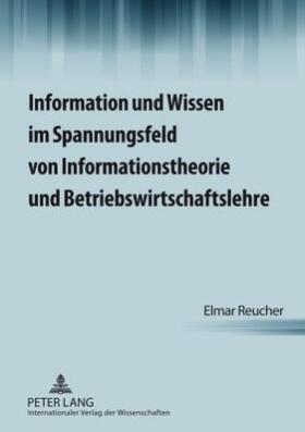 Reucher | Information und Wissen im Spannungsfeld von Informationstheorie und Betriebswirtschaftslehre | Buch | sack.de