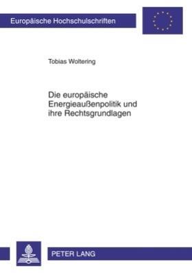 Woltering | Die europäische Energieaußenpolitik und ihre Rechtsgrundlagen | Buch | sack.de