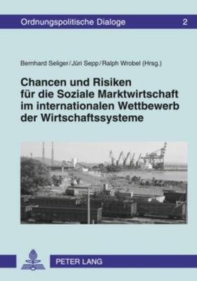 Seliger / Sepp / Wrobel   Chancen und Risiken für die Soziale Marktwirtschaft im internationalen Wettbewerb der Wirtschaftssysteme   Buch   sack.de