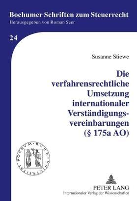 Stiewe | Die verfahrensrechtliche Umsetzung internationaler Verständigungsvereinbarungen ( 175a AO) | Buch | sack.de
