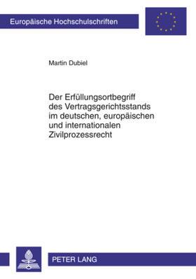 Dubiel | Der Erfüllungsortbegriff des Vertragsgerichtsstands im deutschen, europäischen und internationalen Zivilprozessrecht | Buch | sack.de