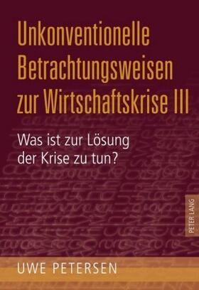 Petersen | Unkonventionelle Betrachtungsweisen zur Wirtschaftskrise. Bd.3 | Buch | sack.de
