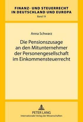 Schwarz | Die Pensionszusage an den Mitunternehmer der Personengesellschaft im Einkommensteuerrecht | Buch
