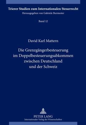 Mattern / Mattern | Die Grenzgängerbesteuerung im Doppelbesteuerungsabkommen zwischen Deutschland und der Schweiz | Buch | sack.de