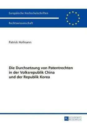 Hofmann | Die Durchsetzung von Patentrechten in der Volksrepublik China und der Republik Korea | Buch | sack.de