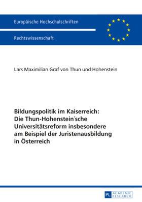 Thun und Hohenstein   Bildungspolitik im Kaiserreich: Die Thun-Hohenstein'sche Universitätsreform insbesondere am Beispiel der Juristenausbildung in Österreich   Buch   sack.de