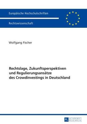 Fischer | Rechtslage, Zukunftsperspektiven und Regulierungsansätze des Crowdinvestings in Deutschland | Buch | sack.de