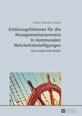 Krause | Erklärungsfaktoren für die Managementautonomie in kommunalen Mehrheitsbeteiligungen | Buch | sack.de