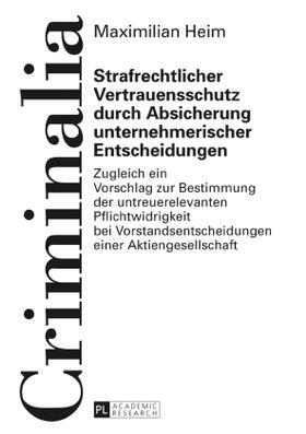 Heim   Strafrechtlicher Vertrauensschutz durch Absicherung unternehmerischer Entscheidungen   Buch   sack.de