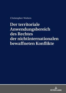 Wolters | Der territoriale Anwendungsbereich des Rechtes der nichtinternationalen bewaffneten Konflikte | Buch | sack.de