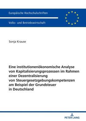 Krause   Eine institutionenökonomische Analyse von Kapitalisierungsprozessen im Rahmen einer Dezentralisierung von Steuergesetzgebungskompetenzen am Beispiel der Grundsteuer in Deutschland   Buch   sack.de
