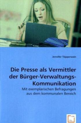Die Presse als Vermittler der Bürger-Verwaltungs-Kommunikation   Buch   sack.de
