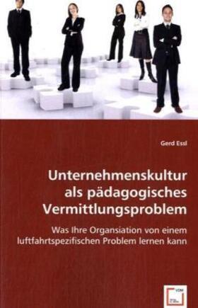 Essl   Unternehmenskultur als pädagogisches Vermittlungsproblem   Buch   sack.de