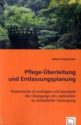 Grützmacher | Pflege-Überleitung und Entlassungsplanung | Buch | sack.de