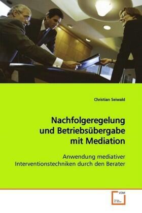 Seiwald   Nachfolgeregelung und Betriebsübergabe mit Mediation   Buch   sack.de
