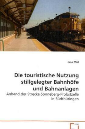 Miel | Die touristische Nutzung stillgelegter Bahnhöfe undBahnanlagen | Buch | sack.de