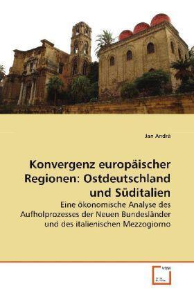 Andrä | Konvergenz europäischer Regionen: Ostdeutschland undSüditalien | Buch | sack.de