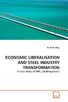 Raju | ECONOMIC LIBERALISATION AND STEEL INDUSTRY TRANSFORMATION | Buch | sack.de
