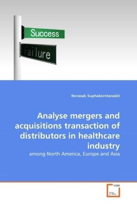 Suphakorntanakit | Analyse mergers and acquisitions transaction of distributors in healthcare industry | Buch | sack.de